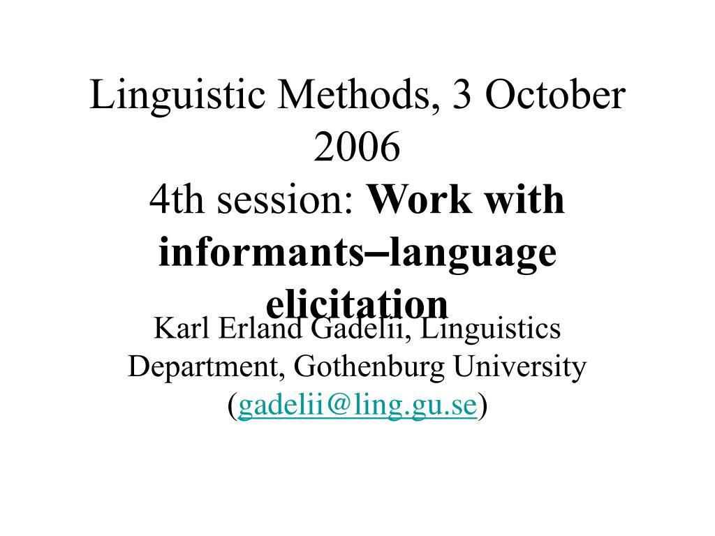 linguistic methods 3 october 2006 4th session work with informants language elicitation l.