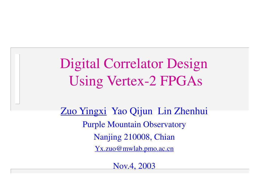 digital correlator design using vertex 2 fpgas l.
