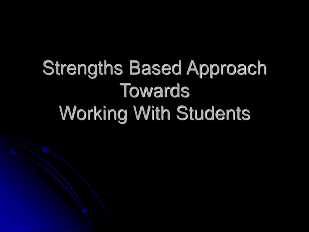 strengths based approach towards working with students l.