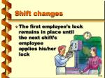 shift changes