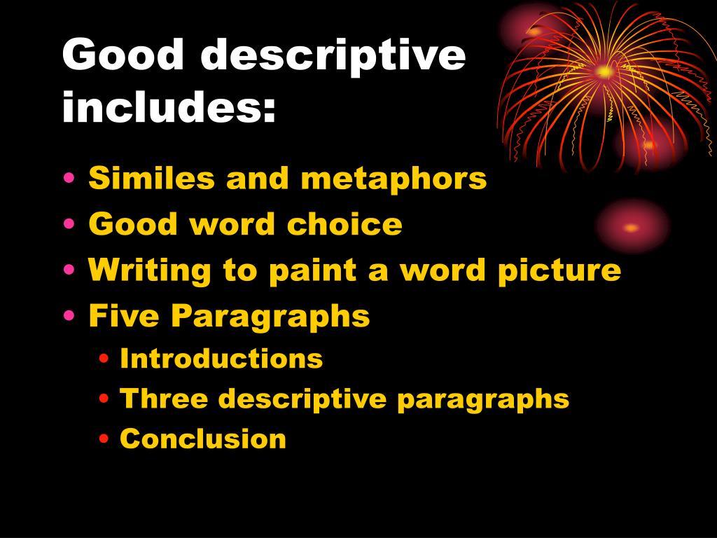 Good descriptive includes: