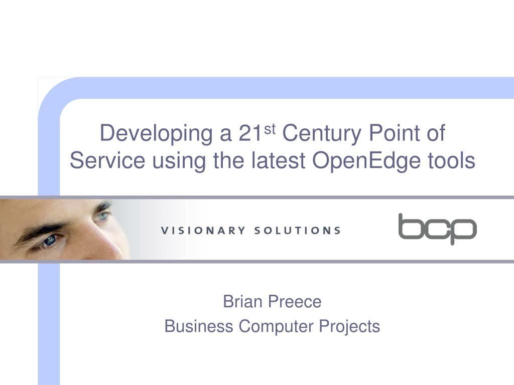 developing a 21 st century point of service using the latest openedge tools l.