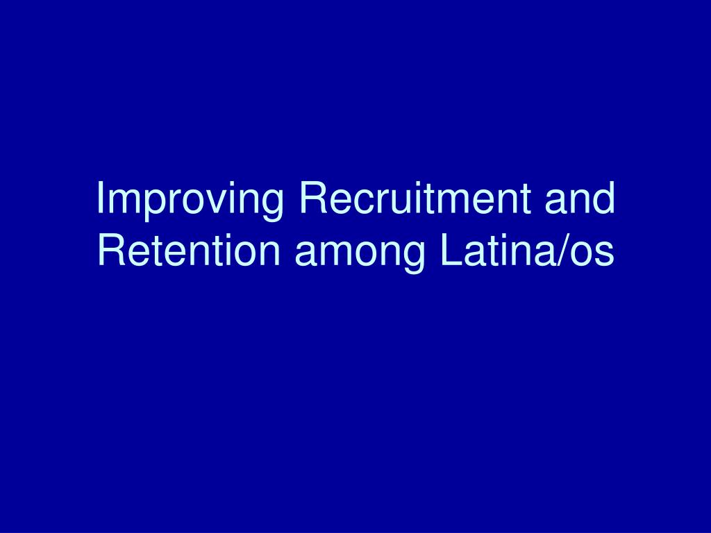 improving recruitment and retention among latina os l.