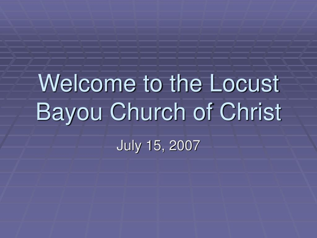 welcome to the locust bayou church of christ l.