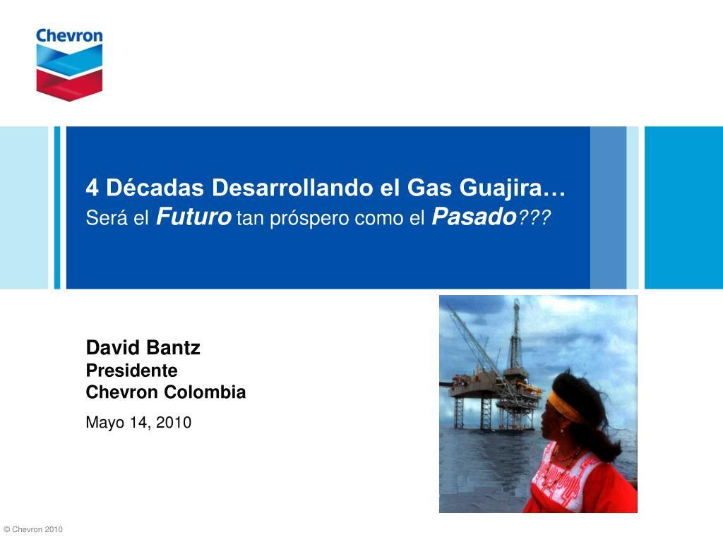 4 d cadas desarrollando el gas guajira ser el futuro tan pr spero como el pasado l.