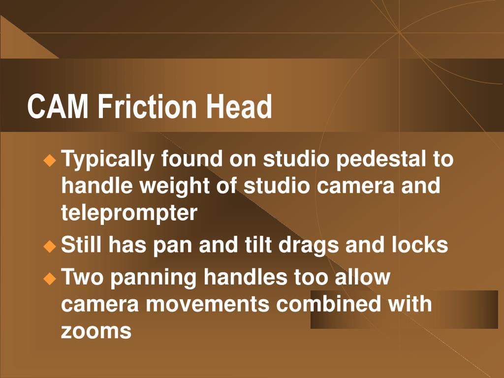 CAM Friction Head