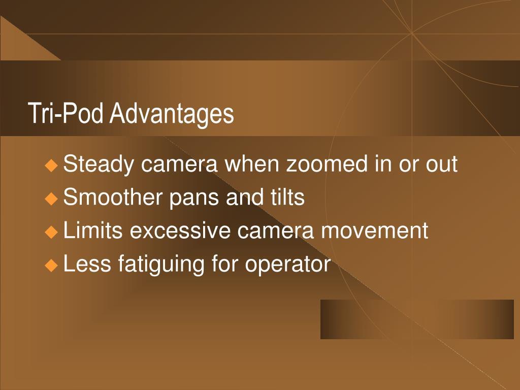 Tri-Pod Advantages