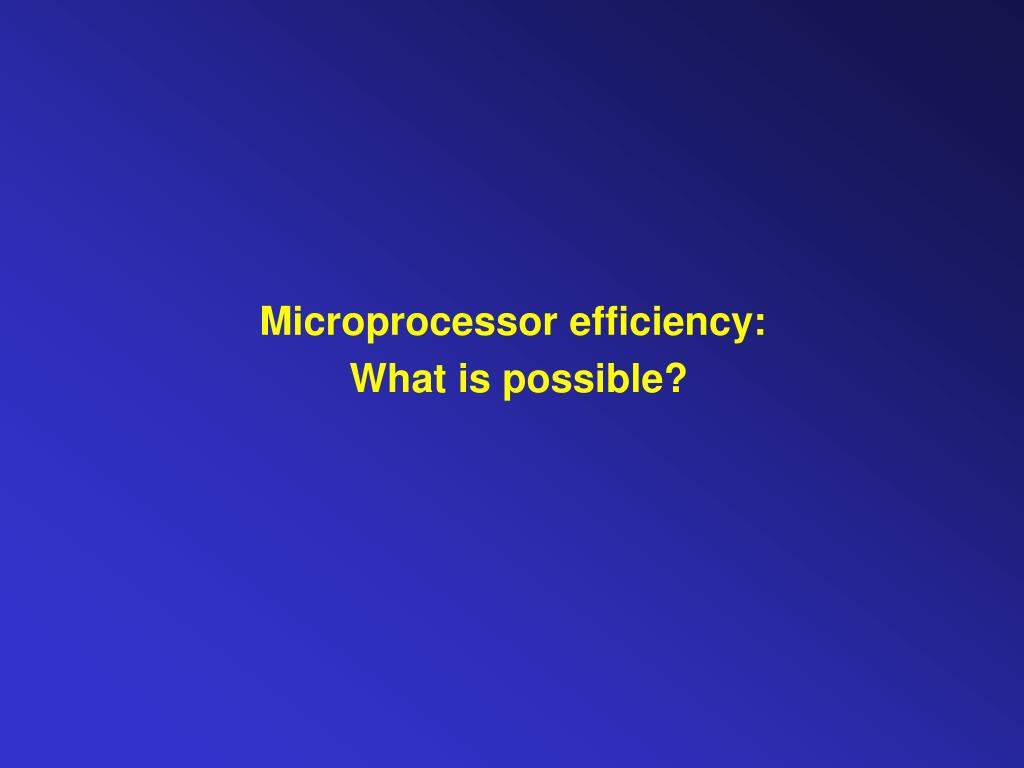 Microprocessor efficiency: