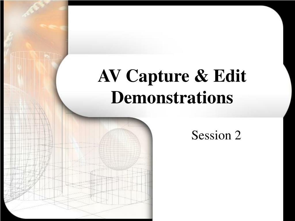 AV Capture & Edit Demonstrations