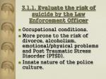 3 1 1 evaluate the risk of suicide by the law enforcement officer