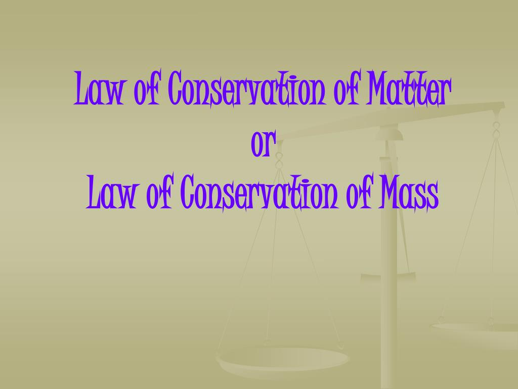 law of conservation of matter or law of conservation of mass l.