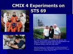 cmix 4 experiments on sts 69