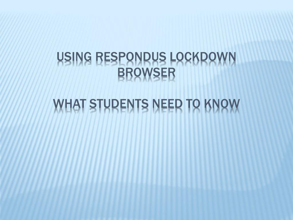 using respondus lockdown browser what students need to know l.