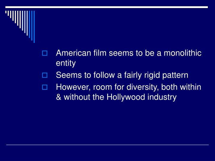 American film seems to be a monolithic entity