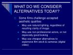 what do we consider alternatives today30