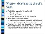 when we determine the church s work