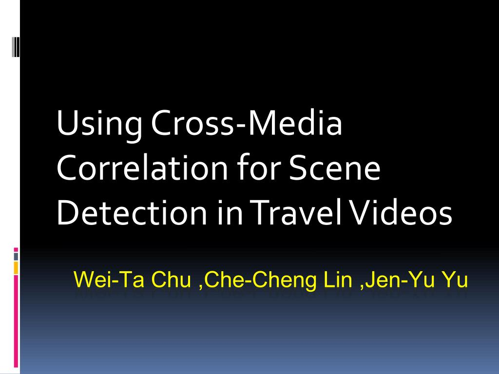 using cross media correlation for scene detection in travel videos l.