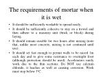 the requirements of mortar when it is wet