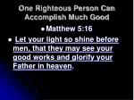 one righteous person can accomplish much good14