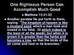 one righteous person can accomplish much good15