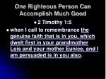 one righteous person can accomplish much good17