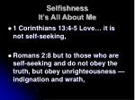 selfishness it s all about me