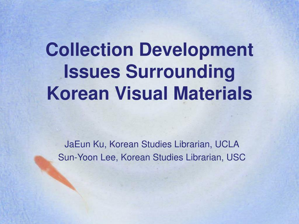 collection development issues surrounding korean visual materials l.