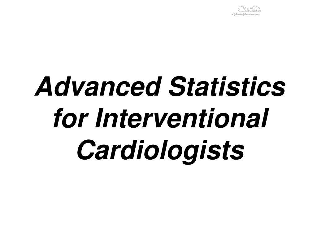advanced statistics for interventional cardiologists l.