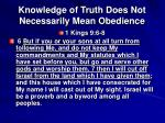 knowledge of truth does not necessarily mean obedience