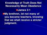 knowledge of truth does not necessarily mean obedience14