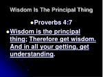 wisdom is the principal thing5