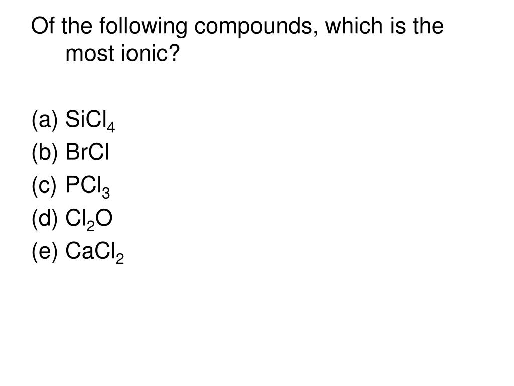 Of the following compounds, which is the most ionic?