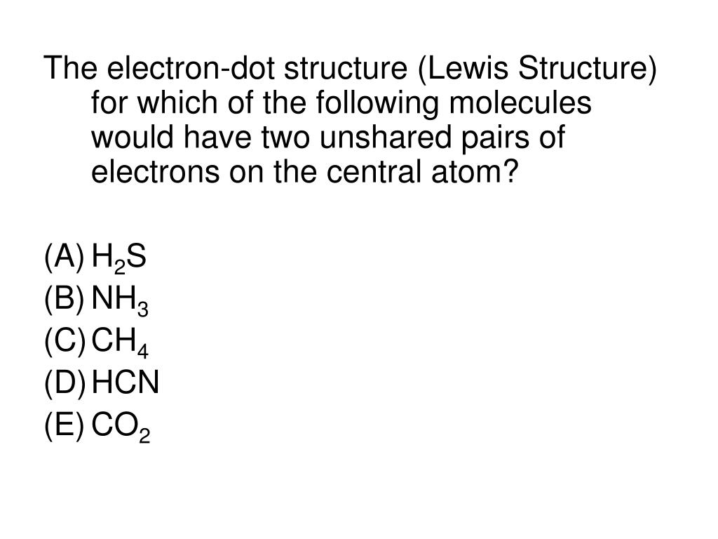The electron-dot structure (Lewis Structure) for which of the following molecules would have two unshared pairs of electrons on the central atom?
