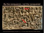 by the conquerors not the conquered