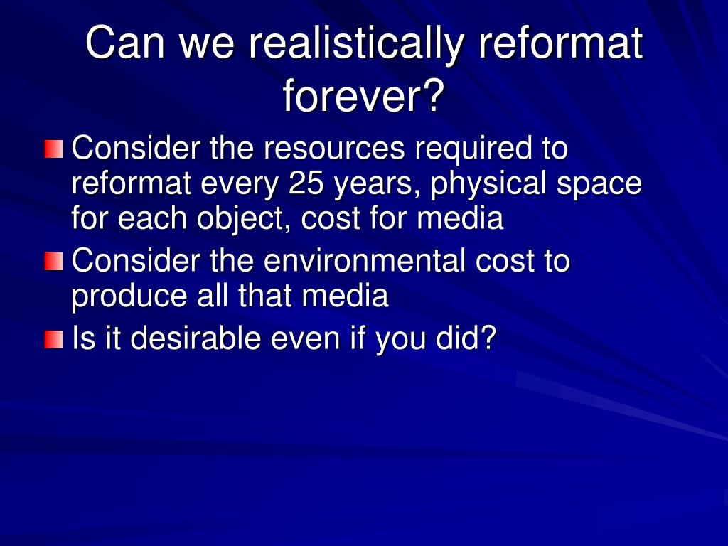 Can we realistically reformat forever?