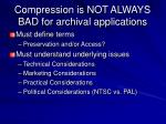 compression is not always bad for archival applications57