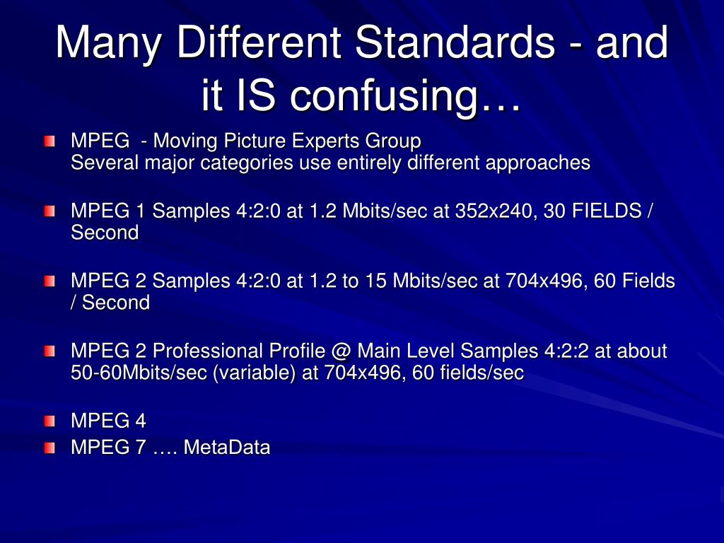 Many Different Standards - and it IS confusing…