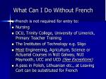 what can i do without french