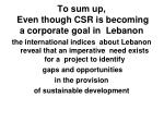 to sum up even though csr is becoming a corporate goal in lebanon