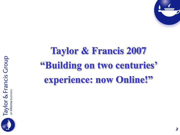 Taylor francis 2007 building on two centuries experience now online