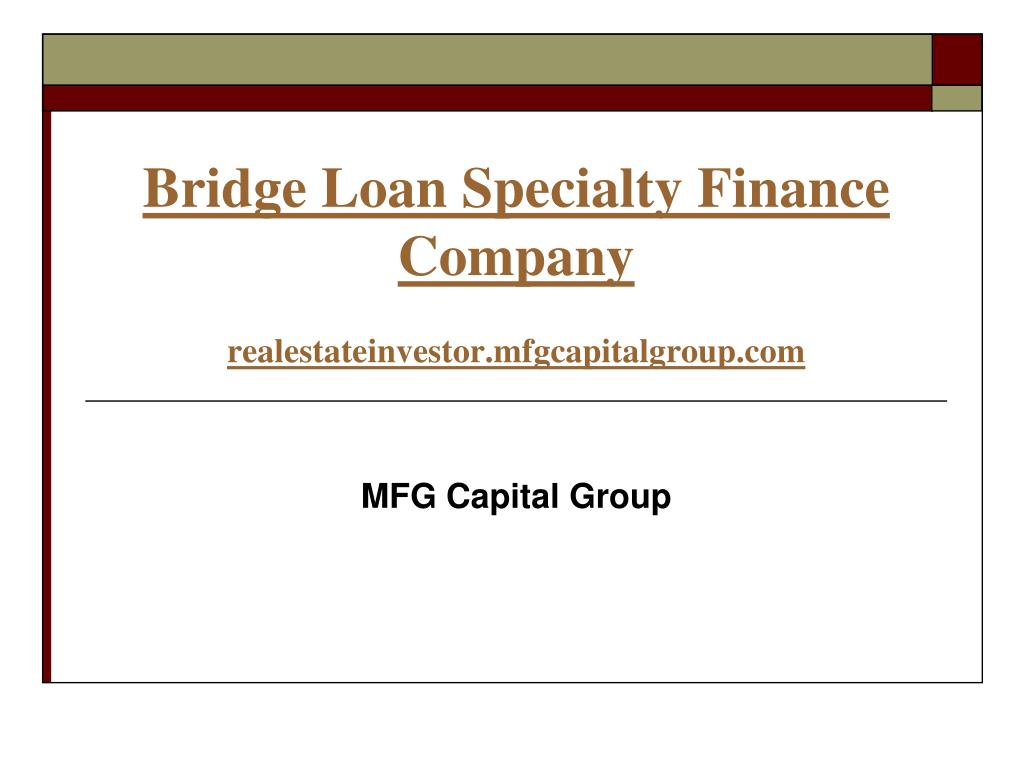 bridge loan specialty finance company realestateinvestor mfgcapitalgroup com l.