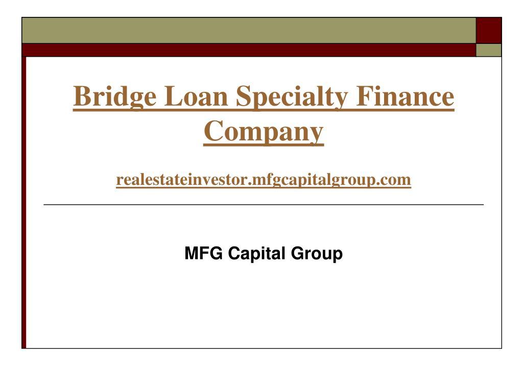 bridge loan specialty finance company realestateinvestor mfgcapitalgroup com l.