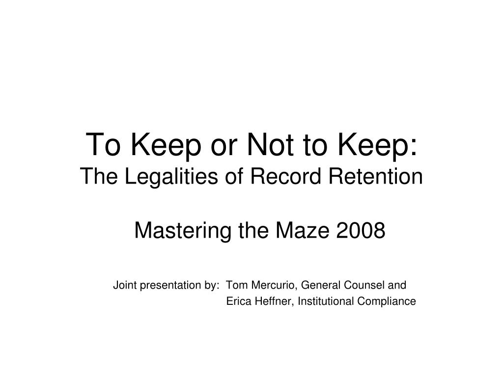 to keep or not to keep the legalities of record retention l.