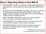 bias in reporting safety of raw milk iii