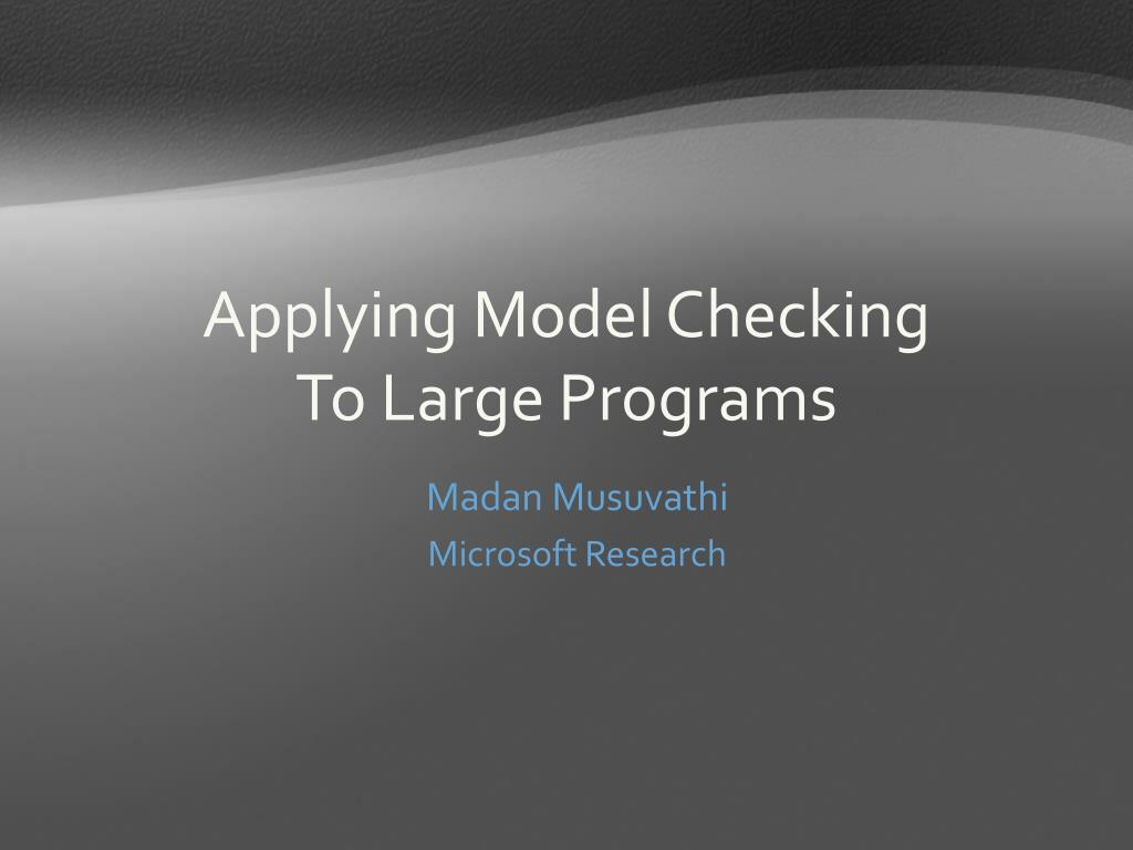applying model checking to large programs l.