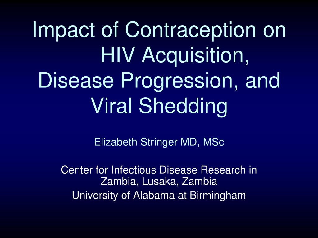 impact of contraception on hiv acquisition disease progression and viral shedding l.
