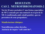 resultats cas 2 neurofibromatosis 2