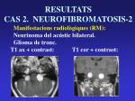 resultats cas 2 neurofibromatosis 210