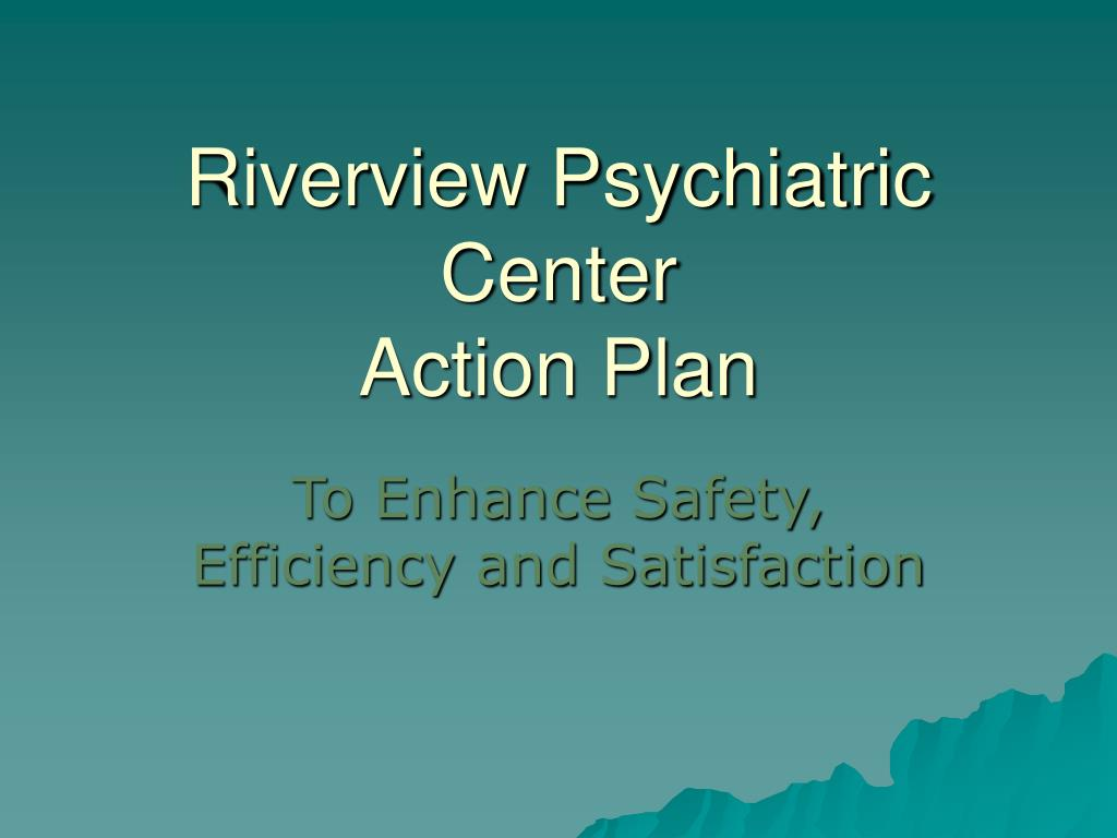 riverview psychiatric center action plan l.