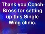 thank you coach bross for setting up this single wing clinic